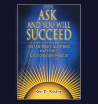 Ask and You Will Succeed by Ken D Foster