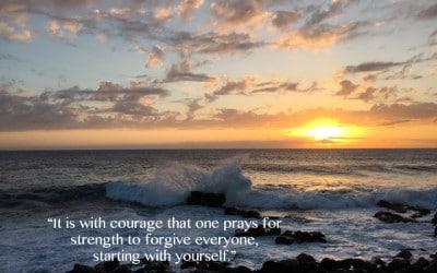 Courage, Strength, Forgiveness.